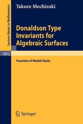 Donaldson Type Invariants for Algebraic Surfaces: Transition of Moduli Stacks - Lecture Notes in Mathematics 1972 (Paperback)