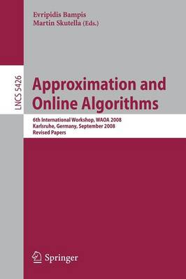 Approximation and Online Algorithms: 6th International Workshop, WAOA 2008, Karlsruhe, Germany, September 18-19, 2008, Revised Papers - Lecture Notes in Computer Science 5426 (Paperback)