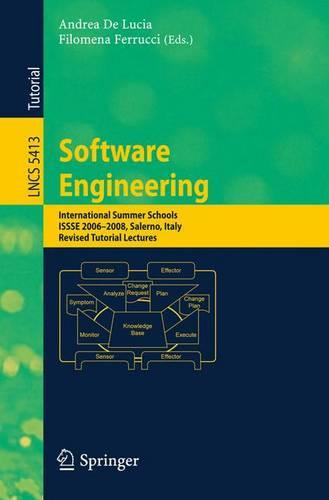Software Engineering: International Summer Schools, ISSSE 2006-2008, Salerno, Italy, Revised Tutorial Lectures - Lecture Notes in Computer Science 5413 (Paperback)