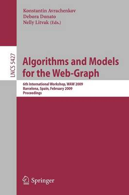 Algorithms and Models for the Web-Graph: 6th International Workshop, WAW 2009 Barcelona, Spain, February 12-13, 2009, Proceedings - Lecture Notes in Computer Science 5427 (Paperback)