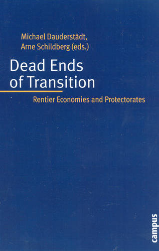 Dead Ends of Transition: Rentier Economics and Protectorates (Paperback)