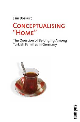 Conceptualising 'Home': The Question of Belonging Among Turkish Families in Germany (Paperback)