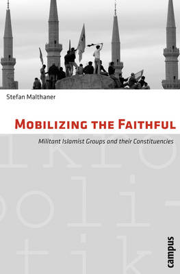 Mobilizing the Faithful: Militant Islamist Groups and Their Constituencies (Paperback)