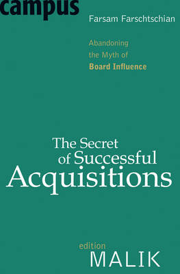 The Secret of Successful Acquisitions: Abandoning the Myth of Board Influence (Paperback)