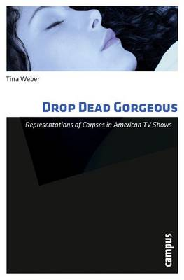 Drop Dead Gorgeous: Representations of Corpses in American TV Shows (Paperback)