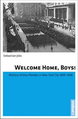 Welcome Home, Boys!: Military Victory Parades in New York City 1899-1946 (Paperback)