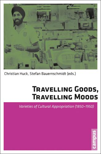 Travelling Goods, Travelling Moods: Varieties of Cultural Appropriation (1850-1950) (Paperback)