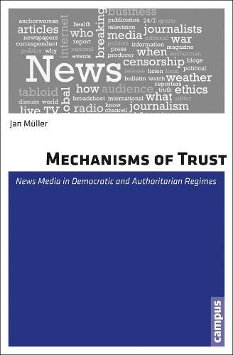 Mechanisms of Trust: News Media in Democratic and Authoritarian Regimes (Paperback)