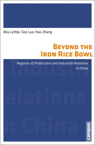 Beyond the Iron Rice Bowl: Regimes of Production and Industrial Relations in China - Labour Studies (Paperback)