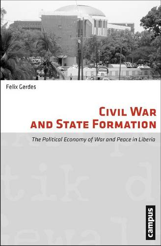 Civil War and State Formation: The Political Economy of War and Peace in Liberia - Micropolitics of Violence (Paperback)
