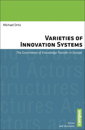 Varieties of Innovation Systems: The Governance of Knowledge Transfer in Europe - Actors and Structures (Paperback)