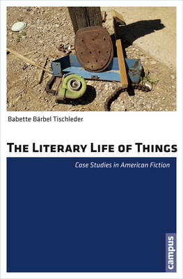 The Literary Life of Things: Case Studies in American Fiction - North American Studies (Paperback)