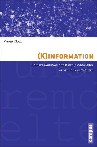 (K)information: Gamete Donation and Kinship Knowledge in Germany and Britain - Eigene und Fremde Welten (Paperback)