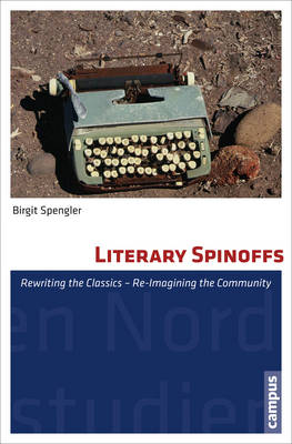 Literary Spinoffs: Rewriting the Classics - Re-Imagining the Community - CV - North American Studies (Paperback)