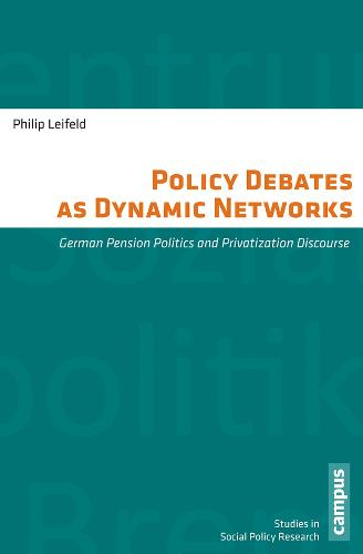Policy Debates as Dynamic Networks: German Pension Politics and Privatization Discourse (Paperback)