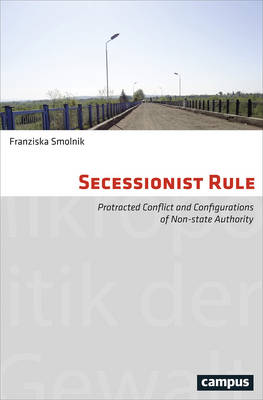 Secessionist Rule: Protracted Conflict and Configurations of Non-State Authority (Paperback)