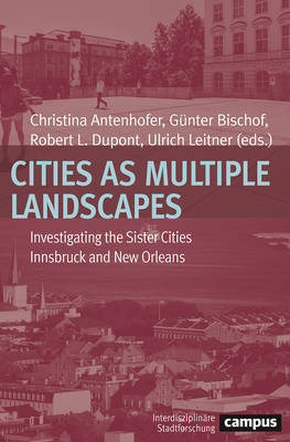 Cities as Multiple Landscapes: Investigating the Sister Cities Innsbruck and New Orleans (Paperback)