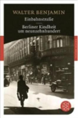 Einbahnstrasse/Berliner Kindheit Um Neunzehnhundert (Paperback)