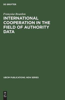 International Cooperation in the Field of Authority Data: An Analytical Study with Recommendations - UBCIM Publications - New Series 11 (Hardback)