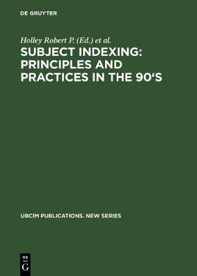Subject Indexing: Principles and Practices in the 90's: Proceedings of the IFLA Satellite Meeting Held in Lisbon, Portugal, 17-18 August 1993, and Sponsored by the IFLA Section on Classification and Indexing and the Instituto da Biblioteca Nacional e do Livro, Lisbon, Portugal - UBCIM Publications - New Series (Hardback)