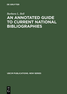 An Annotated Guide to Current National Bibliographies - UBCIM Publications - New Series 18 (Hardback)