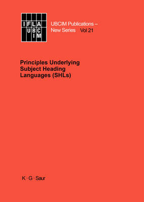 Principles Underlying Subject Heading Languages (SHLs) - UBCIM Publications - New Series 21 (Hardback)