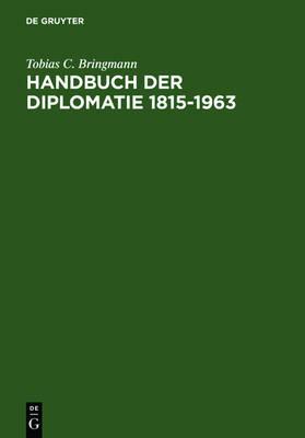 Handbuch Der Diplomatie 1815-1963: Ausw rtige Missionschefs in Deutschland Und Deutsche Missionschefs Im Ausland Von Metternich Bis Adenauer (Hardback)