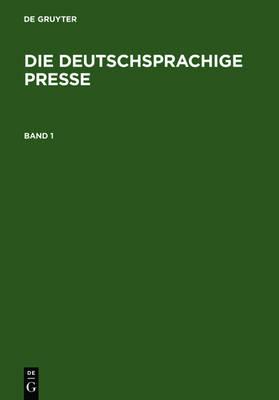 Die Deutschsprachige Presse: Ein Biographisch-Bibliographisches Handbuch (Hardback)