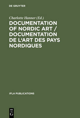 Documentation of Nordic Art / Documentation de l'art des pays nordiques: Design, Bibliographies, Databases / Design, bibliographies, bases de donnees. Proceedings from the Art Libraries Satellite Meeting. Nationalmuseum, Stockholm, August 16-19, 1990 - IFLA Publications 65 (Hardback)
