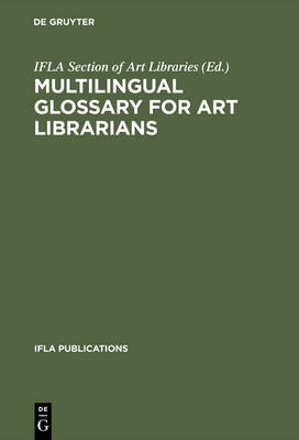 Multilingual Glossary for Art Librarians: English with Indexes in Dutch, French, German, Italian, Spanish and Swedish - IFLA Publications 75 (Hardback)