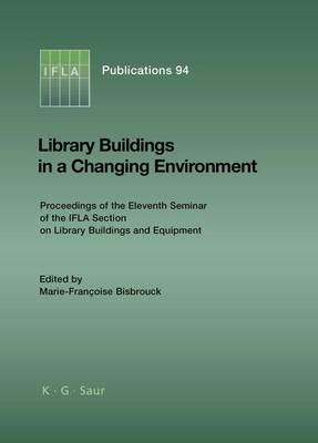 Library Buildings in a Changing Environment: Proceedings of the 11th Seminar of the IFLA Section on Library Buildings and Equipment, Shanghai, China, 14-18 August 1999 - IFLA Publications 94 (Hardback)