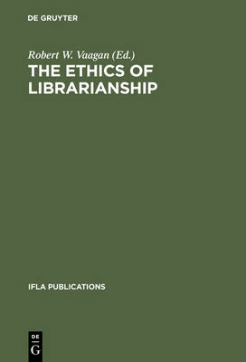 The Ethics of Librarianship: An International Survey - IFLA Publications 101 (Hardback)