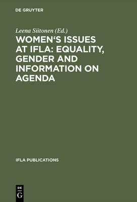 Women's Issues at IFLA: Equality, Gender and Information on Agenda: Papers from the Programs of the Round Table on Women's Issues at IFLA Annual Conferences 1993-2002 - IFLA Publications 106 (Hardback)