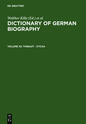 Dictionary of German National Biography: Thibaut - Zycha Thibaut - Zycha v. 10 - Dictionary of German biography (Hardback)