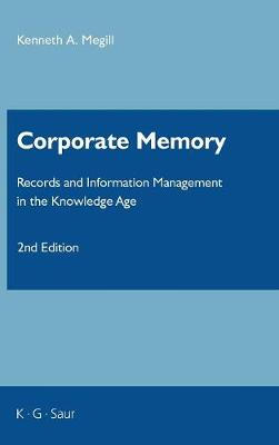 Corporate Memory: Records and Information Management in the Knowledge Age (Hardback)