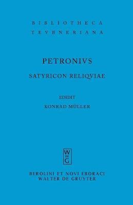 Satyricon Reliquiae - Bibliotheca Scriptorum Graecorum Et Romanorum Teubneriana (Paperback)
