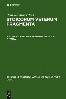 Chrysippi fragmenta logica et physica - Sammlung wissenschaftlicher Commentare (SWC) (Hardback)
