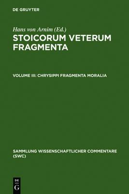 Chrysippi fragmenta moralia: Fragmenta successorum Chrysippi - Sammlung wissenschaftlicher Commentare (SWC) (Hardback)