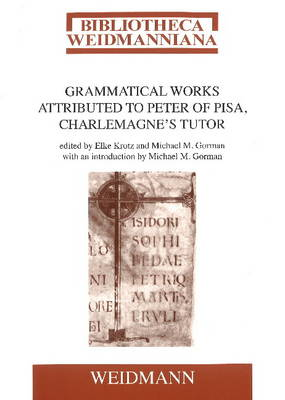Grammatical Works Attributed to Peter of Pisa, Charlemagne's Tutor (Paperback)