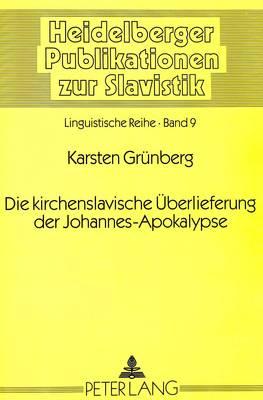 Die Kirchenslavische Ueberlieferung Der Johannes-Apokalypse - Heidelberger Publikationen Zur Slavistik 9 (Paperback)