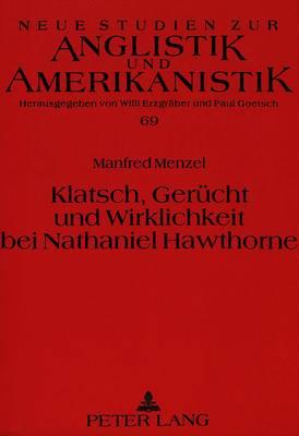 Klatsch, Geruecht Und Wirklichkeit Bei Nathaniel Hawthorne - Neue Studien Zur Anglistik Und Amerikanistik 69 (Paperback)