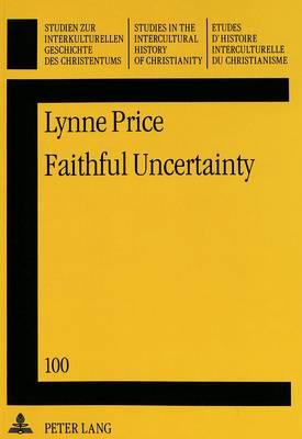Faithful Uncertainty: Leslie D.Weatherhead's Methodology of Creative Evangelism - Studies in the Intercultural History of Christianity v. 100 (Paperback)