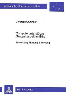 Computerunterstuetzte Gruppenarbeit Im Buero: Entwicklung, Nutzung, Bewertung - Europaeische Hochschulschriften / European University Studie 1924 (Paperback)