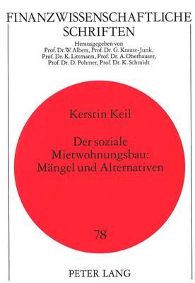Der Soziale Mietwohnungsbau: Maengel Und Alternativen - Finanzwissenschaftliche Schriften 78 (Paperback)
