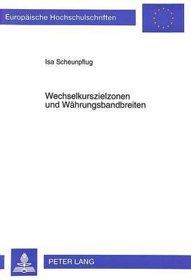 Wechselkurszielzonen Und Waehrungsbandbreiten - Europaeische Hochschulschriften / European University Studie 2170 (Paperback)