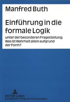 Einfuehrung in Die Formale Logik: Unter Der Besonderen Fragestellung: . Was Ist Wahrheit Allein Aufgrund Der Form? (Paperback)