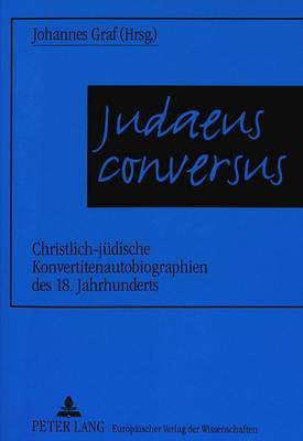 Judaeus Conversus: Christlich-Juedische Konvertitenautobiographien Des 18. Jahrhunderts (Paperback)