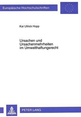 Ursachen Und Ursachenmehrheiten Im Umwelthaftungsrecht: Zugleich Ein Beitrag Zur Oekonomischen Analyse Des Umwhg - Europaeische Hochschulschriften / European University Studie 2014 (Paperback)