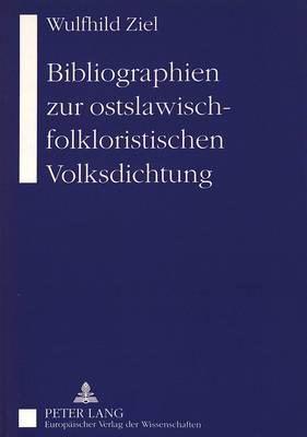 Bibliographien Zur Ostslawisch-Folkloristischen Volksdichtung (Paperback)