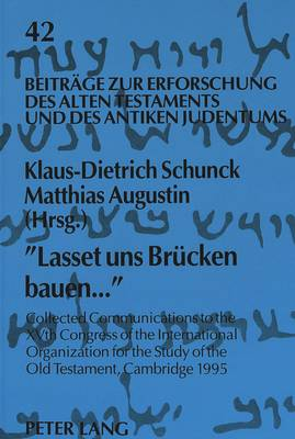 Lasset Uns Bruecken Bauen...: Collected Communications to the XVth Congress of the International Organization for the Study of the Old Testament, Cambridge 1995 - Beitrage zur Erforschung des Alten Testaments und des Antiken Judentums 42 (Paperback)